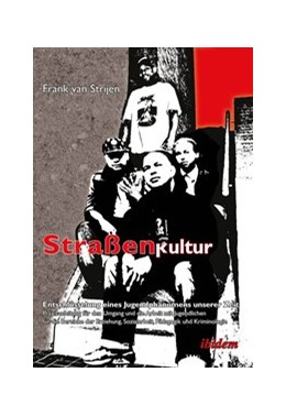 Abbildung von van Strijen   Straßenkultur. Entschlüsselung eines Jugendphänomens unserer Zeit   2012   Praxisanleitung für den Umgang...