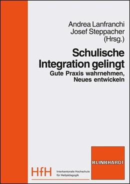 Abbildung von Lanfranchi / Steppacher   Schulische Integration gelingt   2011   Gute Praxis wahrnehmen, Neues ...
