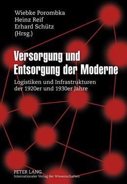 Abbildung von Porombka / Schütz / Reif | Versorgung und Entsorgung der Moderne | 2011 | Logistiken und Infrastrukturen...