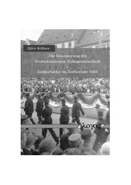 Abbildung von Küllmer | Die Inszenierung der Protestantischen Volksgemeinschaft - Lutherbilder im Lutherjahr 1933 | 2012