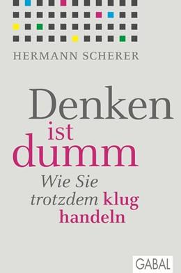 Abbildung von Scherer | Denken ist dumm | 2012 | Wie Sie trotzdem klug handeln | 384