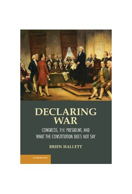 Abbildung von Hallett   Declaring War   2012   Congress, the President, and W...