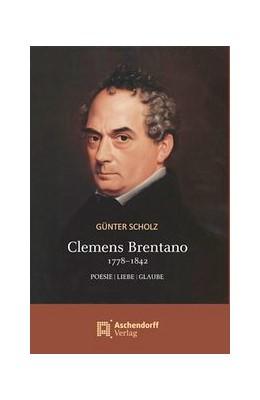 Abbildung von Scholz | Clemens Brentano 1778-1842 | 2012 | Poesie / Liebe / Glaube