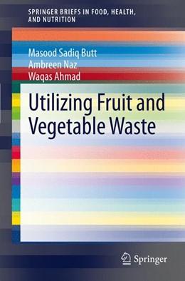 Abbildung von Butt / Naz / Ahmed | Utilizing Fruit and Vegetable Waste | 2012 | 7