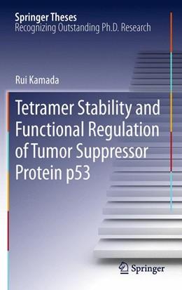 Abbildung von Kamada | Tetramer Stability and Functional Regulation of Tumor Suppressor Protein p53 | 2012