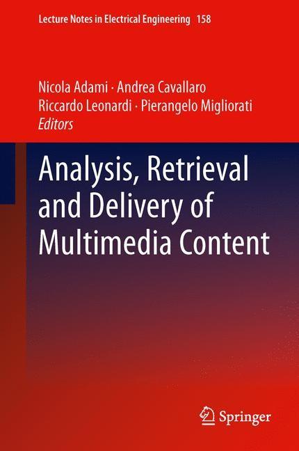 Analysis, Retrieval and Delivery of Multimedia Content   Adami / Cavallaro / Leonardi / Migliorati, 2012   Buch (Cover)