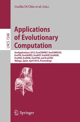 Abbildung von Di Chio / Agapitos / Cagnoni / Cotta / Fernández de Vega / Di Caro / Drechsler / Ekárt / Esparcia-Alcázar / Farooq / Langdon / Merelo-Guervós / Preuss / Richter / Silva / Simões / Squillero / Tarantino / Tettamanzi / Togelius / Urquhart / Uyar / Yannakakis | Applications of Evolutionary Computation | 2012 | EvoApplications 2012: EvoCOMNE...