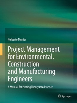 Abbildung von Munier | Project Management for Environmental, Construction and Manufacturing Engineers | 2012 | A Manual for Putting Theory in...