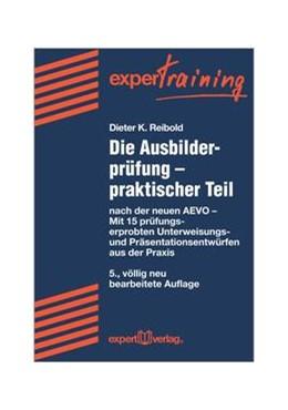 Abbildung von Reibold | Die Ausbilderprüfung - praktischer Teil | 5., völlig neu bearbeitete Auflage. | 2014 | nach der neuen AEVO - Mit über...