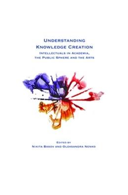 Abbildung von Understanding Knowledge Creation   2012   Intellectuals in Academia, the...   78