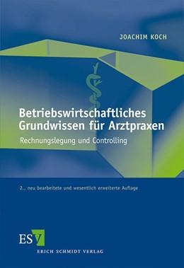 Abbildung von Koch | Betriebswirtschaftliches Grundwissen für Arztpraxen | 2., neu bearbeitete und wesentlich erweiterte Auflage 2012 | 2012 | Rechnungslegung und Controllin...