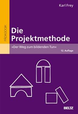 Abbildung von Frey | Die Projektmethode | 12., neu ausgest. Aufl. | 2012 | »Der Weg zum bildenden Tun«