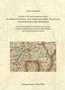 Abbildung von Grütjen | Lokale Selbstverwaltung im Spannungsfeld von afrikanischer Tradition und europäischer Moderne | 2011 | Dezentralisierung und Dekonzen...