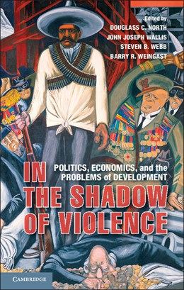 Abbildung von North / Wallis / Webb / Weingast   In the Shadow of Violence   2012   Politics, Economics, and the P...