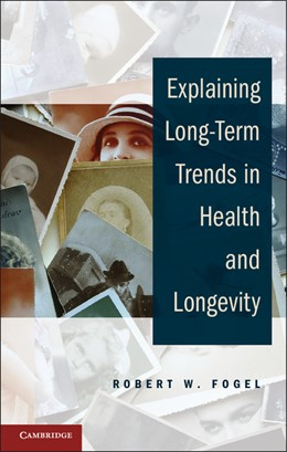Abbildung von Fogel | Explaining Long-Term Trends in Health and Longevity | 2012