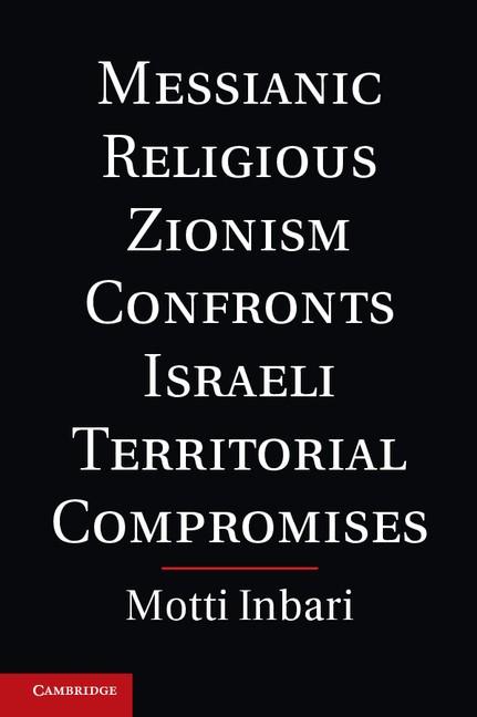 Abbildung von Inbari   Messianic Religious Zionism Confronts Israeli Territorial Compromises   2012