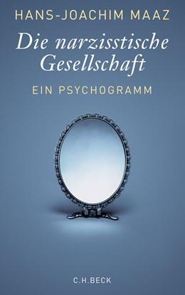 Abbildung von Maaz, Hans-Joachim | Die narzisstische Gesellschaft | 4. Auflage | 2013 | Ein Psychogramm