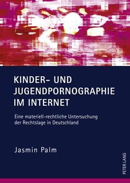 Abbildung von Palm   Kinder- und Jugendpornographie im Internet   1. Auflage 2012   2011   Eine materiell-rechtliche Unte...