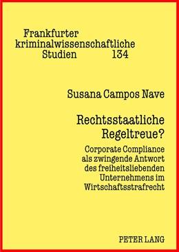 Abbildung von Campos Nave | Rechtsstaatliche Regeltreue? | 1. Auflage 2012 | 2012 | Corporate Compliance als zwing... | 134