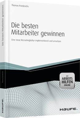 Abbildung von Friederichs | Die besten Mitarbeiter gewinnen - mit Arbeitshilfen online | 2012 | Eine neue Recruitingkultur imp... | 04529