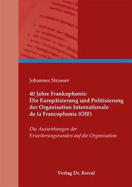 Abbildung von Strasser | 40 Jahre Frankophonie: Die Europäisierung und Politisierung der Organisation Internationale de la Francophonie (OIF) | 2012 | Die Auswirkungen der Erweiteru... | 1