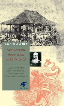 Abbildung von Hochschild   Schatten über dem Kongo   10., um ein Nachwort erweiterte Aufl.   2019   Die Geschichte eines der große...