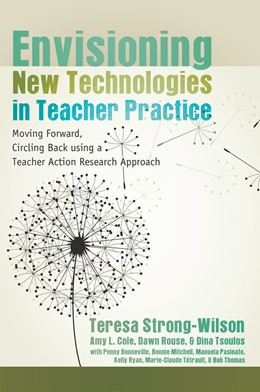 Abbildung von Strong-Wilson   Envisioning New Technologies in Teacher Practice   2012   Moving Forward, Circling Back ...   47