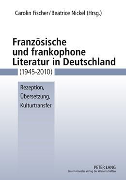 Abbildung von Nickel / Fischer | Französische und frankophone Literatur in Deutschland (1945-2010) | 2011 | Rezeption, Übersetzung, Kultur...