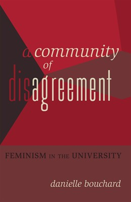 Abbildung von Bouchard | A Community of Disagreement | 2012 | Feminism in the University | 431