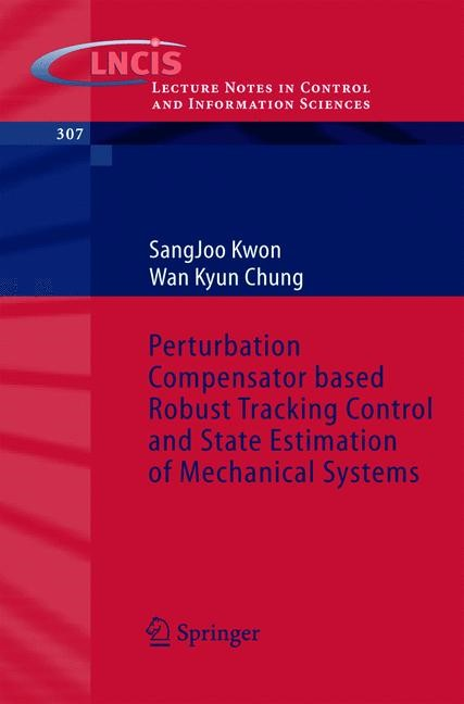 Abbildung von Kwon / Chung | Perturbation Compensator based Robust Tracking Control and State Estimation of Mechanical Systems | 2004