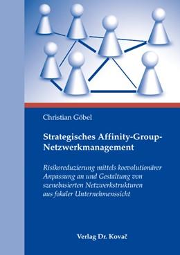 Abbildung von Göbel | Strategisches Affinity-Group-Netzwerkmanagement | 2009 | Risikoreduzierung mittels koev... | 81