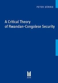 Abbildung von Dörrie | A Critical Theory of Rwandan-Congolese Security | 2012