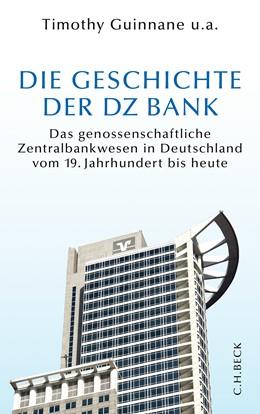 Abbildung von Guinnane, Timothy u.a.   Die Geschichte der DZ BANK   2013   Das genossenschaftliche Zentra...