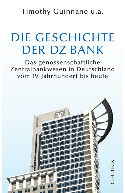 Cover: Harald Wixforth|Joachim Scholtyseck|Patrick Bormann|Stephan Paul|Theresia Theurl|Timothy Guinane|Timothy Guinnane|Timothy W. Guinnane, Die Geschichte der DZ BANK
