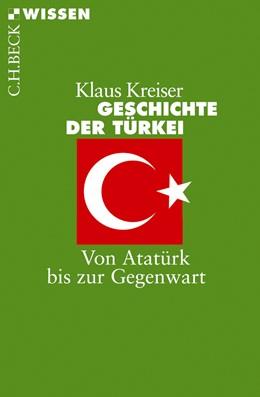 Abbildung von Kreiser, Klaus   Geschichte der Türkei   2012   Von Atatürk bis zur Gegenwart   2758