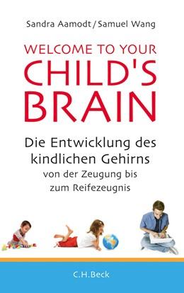 Abbildung von Aamodt, Sandra / Wang, Samuel   Welcome to your Child's Brain   1. Auflage   2012   beck-shop.de