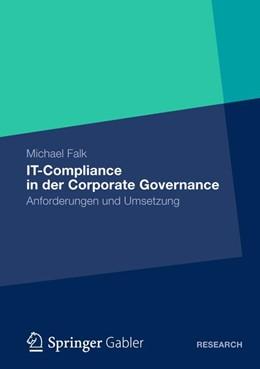 Abbildung von Falk | IT-Compliance in der Corporate Governance | 1. Auflage 2012 | 2012 | Anforderungen und Umsetzung