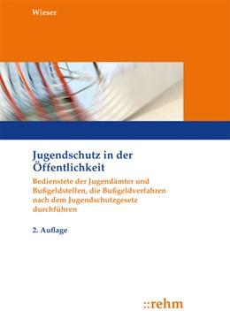 Abbildung von Wieser | Jugendschutz in der Öffentlichkeit | 2. Auflage | 2012 | Verfolgung von Ordnungswidrigk...
