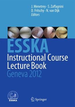 Abbildung von Menetrey / Zaffagnini / Fritschy / van Dijk | ESSKA Instructional Course Lecture Book | 2012 | Geneva 2012
