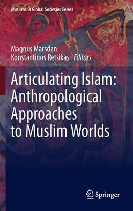 Abbildung von Marsden / Retsikas | Articulating Islam: Anthropological Approaches to Muslim Worlds | 2012 | Anthropological Approaches to ... | 6