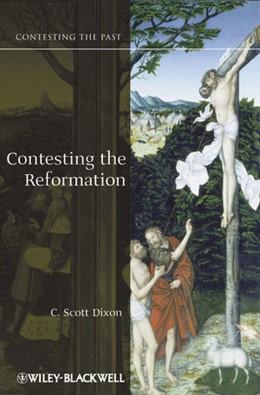 Abbildung von Dixon | Contesting the Reformation | 2012