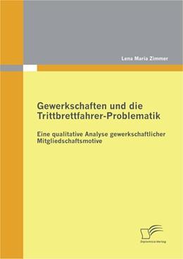 Abbildung von Zimmer | Gewerkschaften und die Trittbrettfahrer-Problematik: Eine qualitative Analyse gewerkschaftlicher Mitgliedschaftsmotive | 2012
