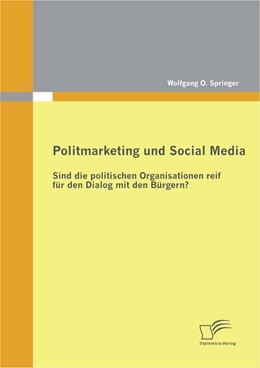 Abbildung von Springer | Politmarketing und Social Media: Sind die politischen Organisationen reif für den Dialog mit den Bürgern? | 2012