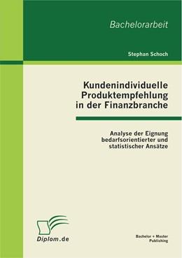 Abbildung von Schoch | Kundenindividuelle Produktempfehlung in der Finanzbranche | 1. Auflage 2012 | 2012 | Analyse der Eignung bedarfsori...