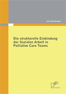 Abbildung von Bartkowski | Die strukturelle Einbindung der Sozialen Arbeit in Palliative Care Teams | 2012