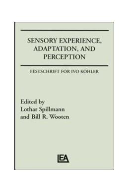 Abbildung von Spillman / Wooten | Sensory Experience, Adaptation, and Perception | 1983 | Festschrift for Ivo Kohler