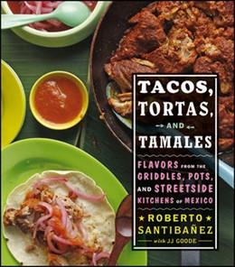 Abbildung von Santibanez | Tacos, Tortas, and Tamales | 2012 | Flavors from the griddles, pot...