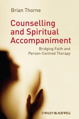 Abbildung von Thorne | Counselling and Spiritual Accompaniment | 2012 | Bridging Faith and Person-Cent...