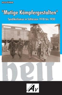 Abbildung von Döhring | Mutige Kämpfergestalten | 2012 | Syndikalismus in Schlesien 191...