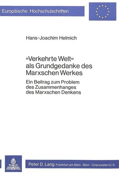 Abbildung von Helmich   «Verkehrte Welt» als Grundgedanke des Marxschen Werkes   1980